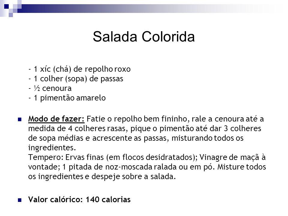Salada Colorida - 1 xíc (chá) de repolho roxo - 1 colher (sopa) de passas - ½ cenoura - 1 pimentão amarelo Modo de fazer: Fatie o repolho bem fininho,