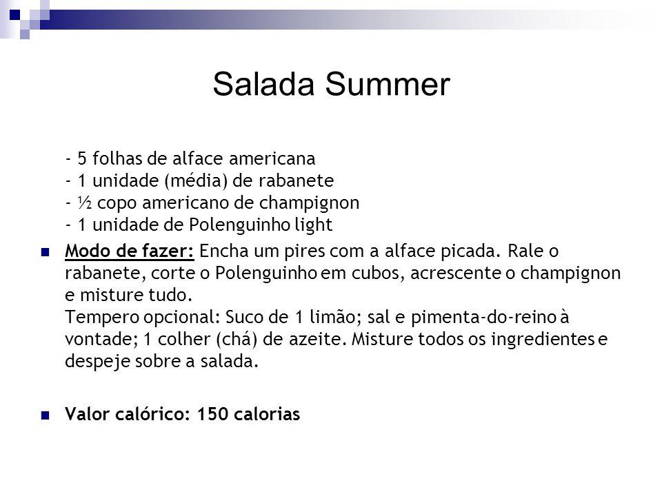 Salada Summer - 5 folhas de alface americana - 1 unidade (média) de rabanete - ½ copo americano de champignon - 1 unidade de Polenguinho light Modo de
