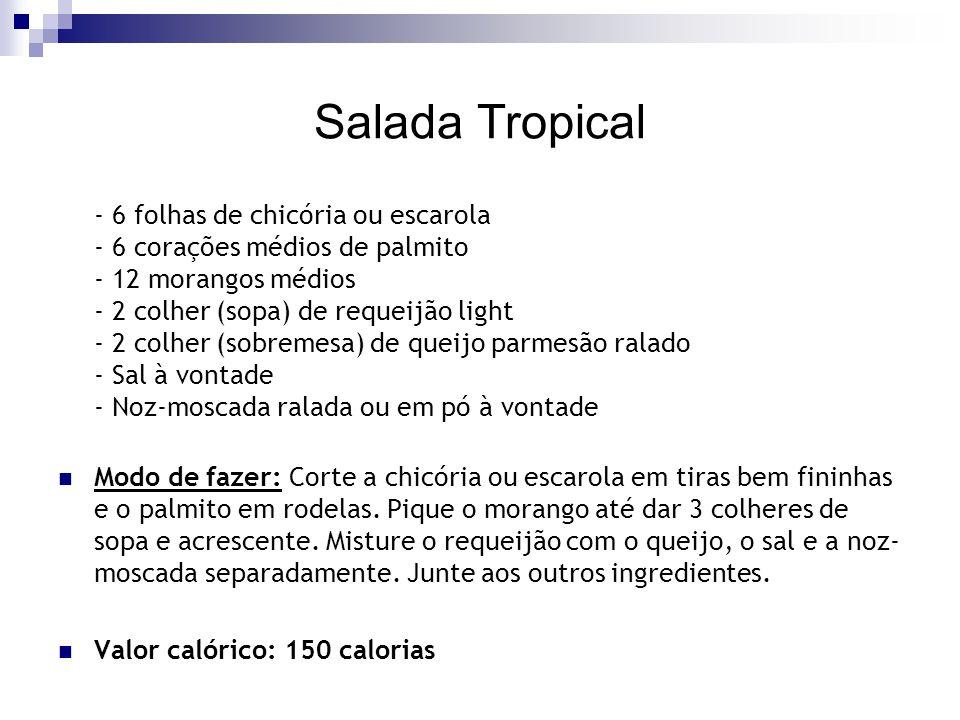 Salada Tropical - 6 folhas de chicória ou escarola - 6 corações médios de palmito - 12 morangos médios - 2 colher (sopa) de requeijão light - 2 colher