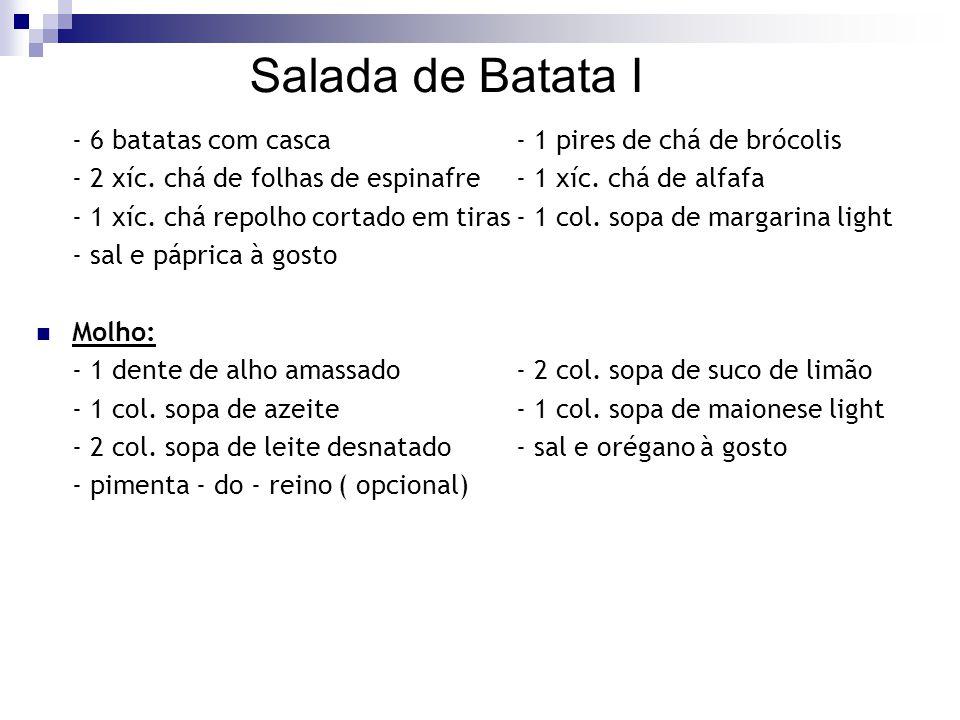 Salada de Batata I - 6 batatas com casca- 1 pires de chá de brócolis - 2 xíc. chá de folhas de espinafre- 1 xíc. chá de alfafa - 1 xíc. chá repolho co