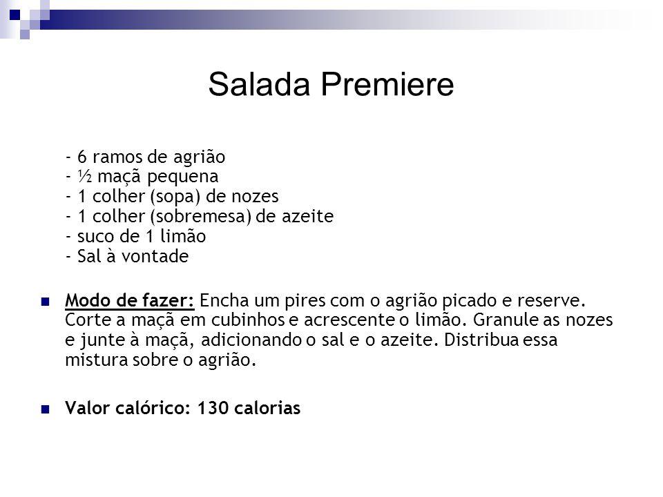 Salada Premiere - 6 ramos de agrião - ½ maçã pequena - 1 colher (sopa) de nozes - 1 colher (sobremesa) de azeite - suco de 1 limão - Sal à vontade Mod