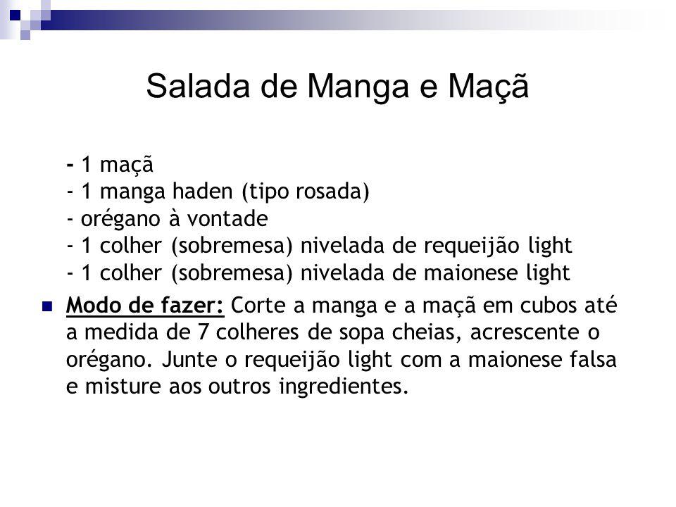 Salada de Manga e Maçã - 1 maçã - 1 manga haden (tipo rosada) - orégano à vontade - 1 colher (sobremesa) nivelada de requeijão light - 1 colher (sobre