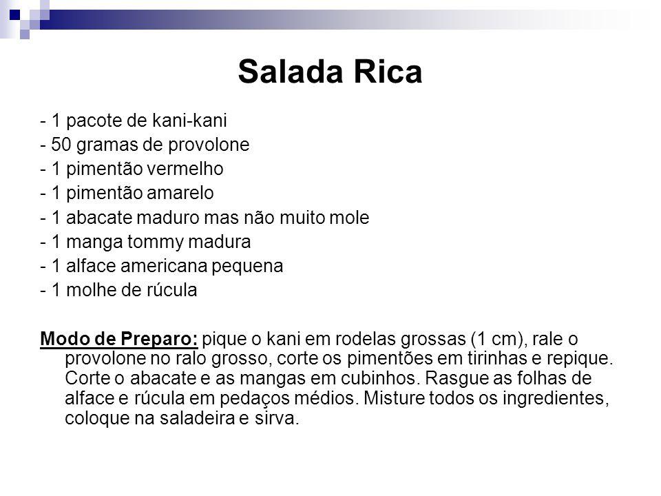 Salada Rica - 1 pacote de kani-kani - 50 gramas de provolone - 1 pimentão vermelho - 1 pimentão amarelo - 1 abacate maduro mas não muito mole - 1 mang