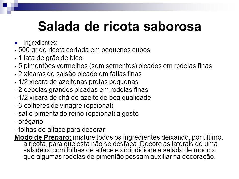 Salada de ricota saborosa Ingredientes: - 500 gr de ricota cortada em pequenos cubos - 1 lata de grão de bico - 5 pimentões vermelhos (sem sementes) p