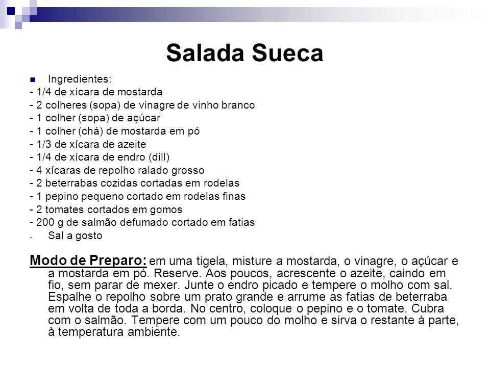 Salada Sueca Ingredientes: - 1/4 de xícara de mostarda - 2 colheres (sopa) de vinagre de vinho branco - 1 colher (sopa) de açúcar - 1 colher (chá) de