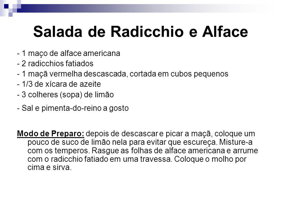 Salada de Radicchio e Alface - 1 maço de alface americana - 2 radicchios fatiados - 1 maçã vermelha descascada, cortada em cubos pequenos - 1/3 de xíc