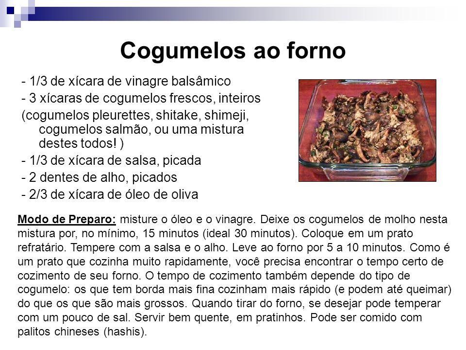 Cogumelos ao forno - 1/3 de xícara de vinagre balsâmico - 3 xícaras de cogumelos frescos, inteiros (cogumelos pleurettes, shitake, shimeji, cogumelos