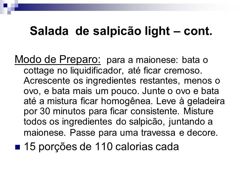 Salada de salpicão light – cont. Modo de Preparo: para a maionese: bata o cottage no liquidificador, até ficar cremoso. Acrescente os ingredientes res