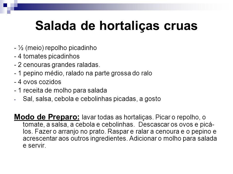 Salada de hortaliças cruas - ½ (meio) repolho picadinho - 4 tomates picadinhos - 2 cenouras grandes raladas. - 1 pepino médio, ralado na parte grossa