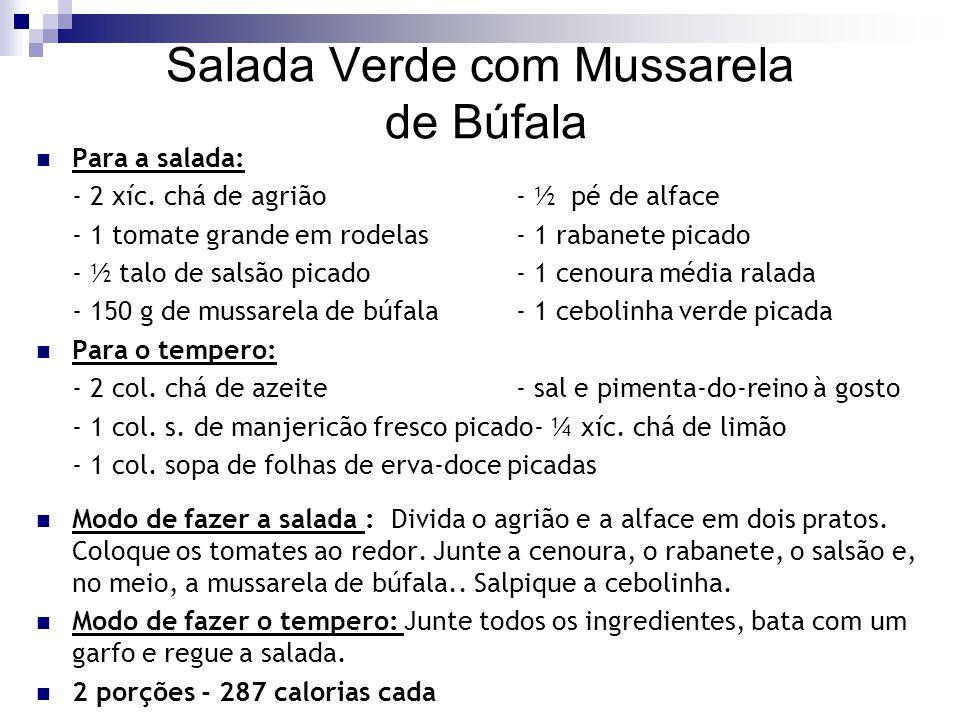 Salada Verde com Mussarela de Búfala Para a salada: - 2 xíc. chá de agrião - ½ pé de alface - 1 tomate grande em rodelas- 1 rabanete picado - ½ talo d