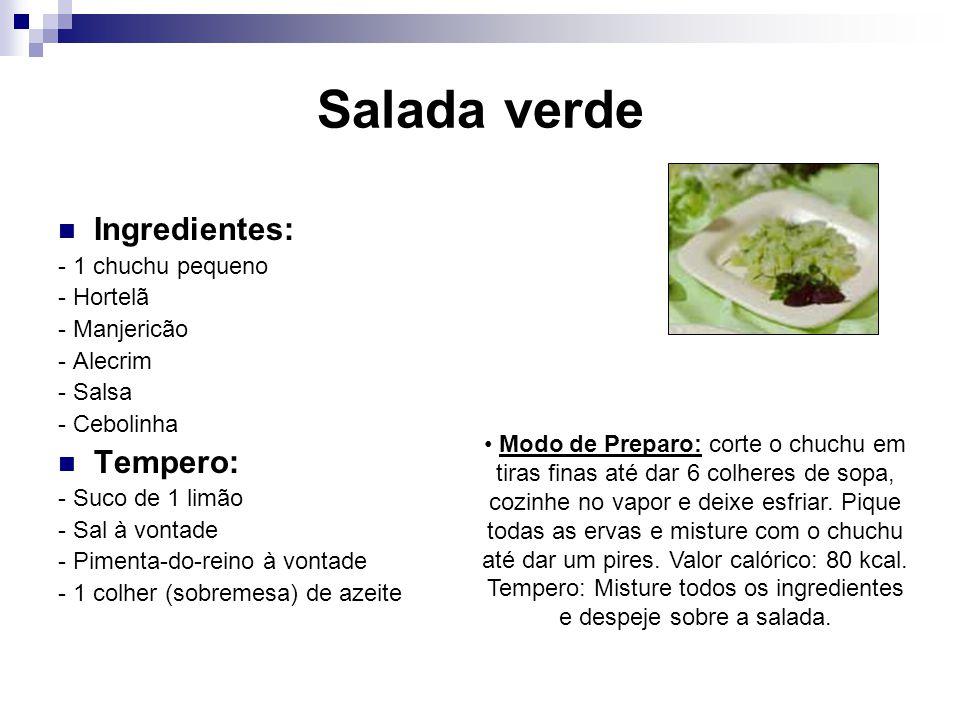 Salada verde Ingredientes: - 1 chuchu pequeno - Hortelã - Manjericão - Alecrim - Salsa - Cebolinha Tempero: - Suco de 1 limão - Sal à vontade - Piment