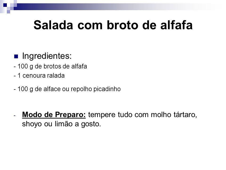 Salada com broto de alfafa Ingredientes: - 100 g de brotos de alfafa - 1 cenoura ralada - 100 g de alface ou repolho picadinho - Modo de Preparo: temp