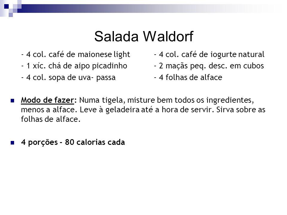 Salada Waldorf - 4 col. café de maionese light- 4 col. café de iogurte natural - 1 xíc. chá de aipo picadinho- 2 maçãs peq. desc. em cubos - 4 col. so
