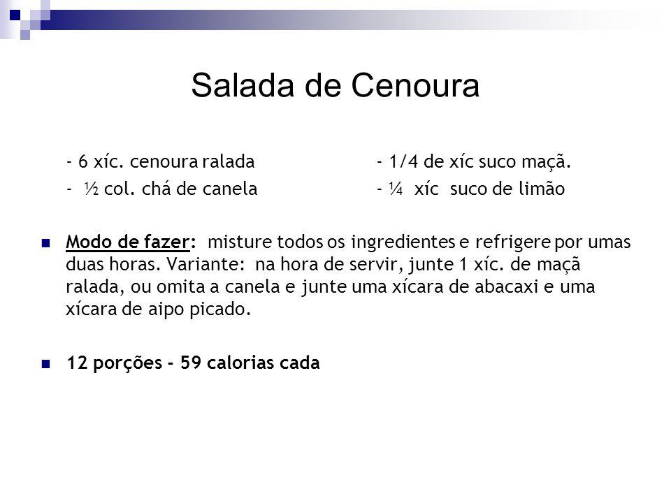 Salada de Cenoura - 6 xíc. cenoura ralada- 1/4 de xíc suco maçã. - ½ col. chá de canela- ¼ xíc suco de limão Modo de fazer: misture todos os ingredien