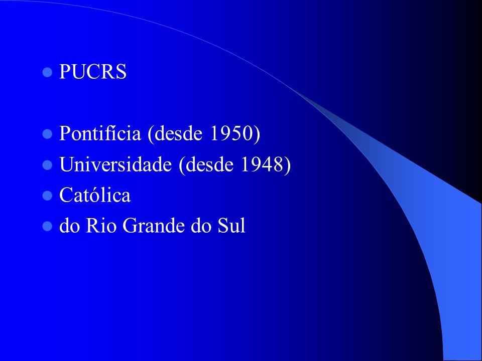 PUCRS Pontifícia (desde 1950) Universidade (desde 1948) Católica do Rio Grande do Sul
