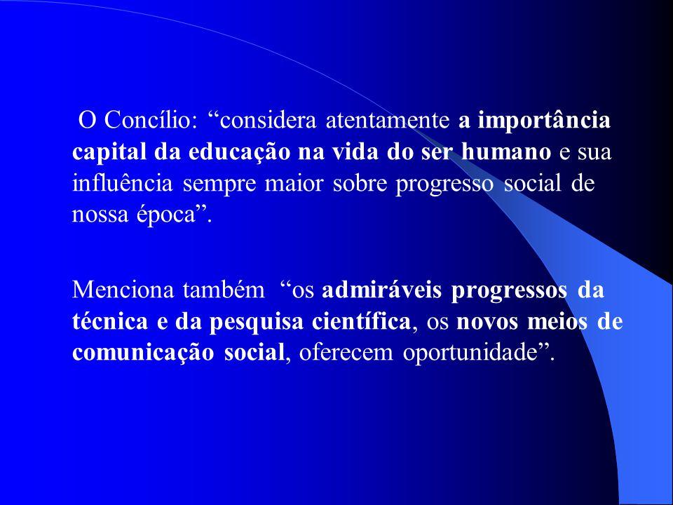O Concílio: considera atentamente a importância capital da educação na vida do ser humano e sua influência sempre maior sobre progresso social de noss
