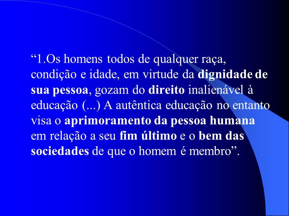 1.Os homens todos de qualquer raça, condição e idade, em virtude da dignidade de sua pessoa, gozam do direito inalienável à educação (...) A autêntica