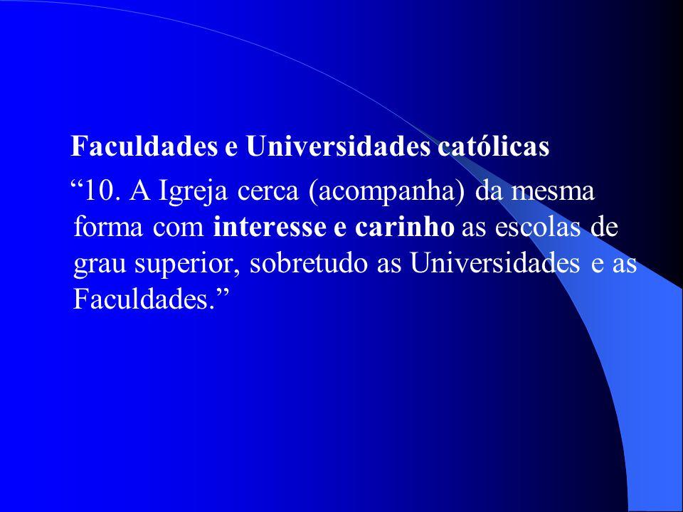 Faculdades e Universidades católicas 10. A Igreja cerca (acompanha) da mesma forma com interesse e carinho as escolas de grau superior, sobretudo as U