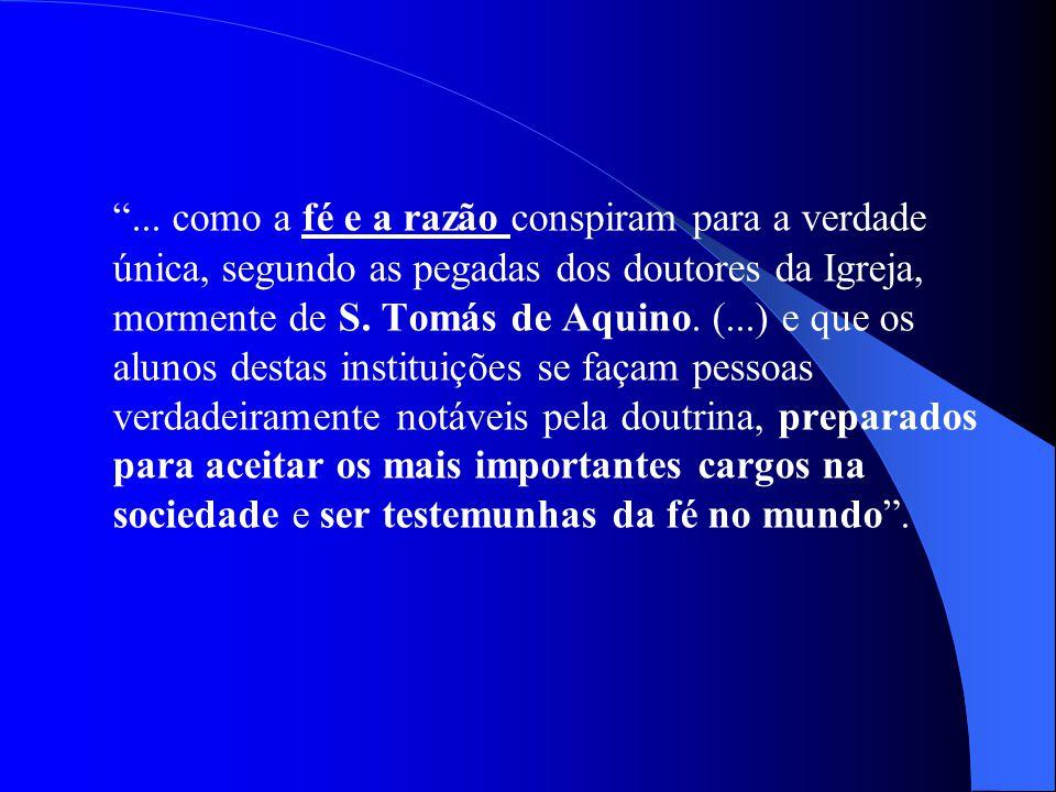 ... como a fé e a razão conspiram para a verdade única, segundo as pegadas dos doutores da Igreja, mormente de S. Tomás de Aquino. (...) e que os alun