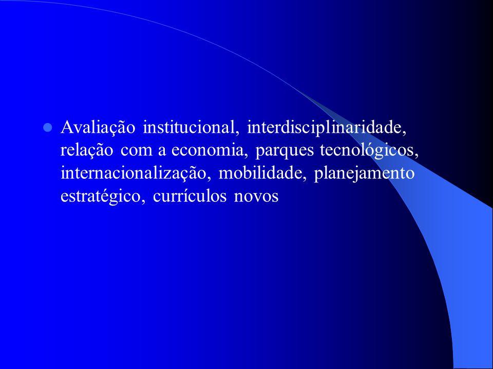 Avaliação institucional, interdisciplinaridade, relação com a economia, parques tecnológicos, internacionalização, mobilidade, planejamento estratégic