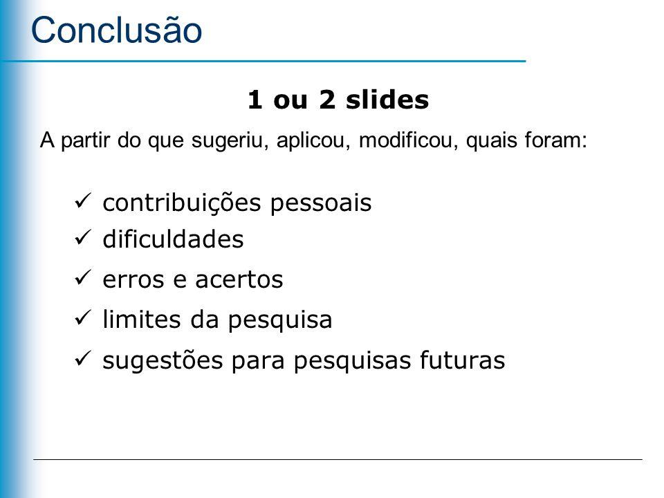 1 ou 2 slides A partir do que sugeriu, aplicou, modificou, quais foram: contribuições pessoais dificuldades erros e acertos limites da pesquisa sugest