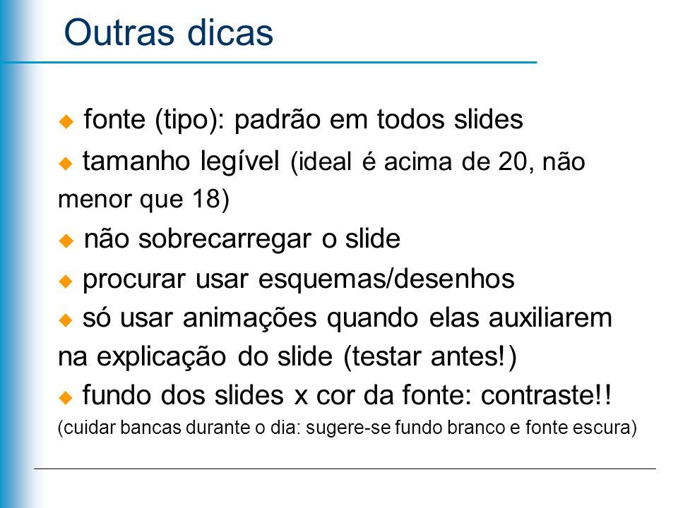 fonte (tipo): padrão em todos slides tamanho legível (ideal é acima de 20, não menor que 18) não sobrecarregar o slide procurar usar esquemas/desenhos