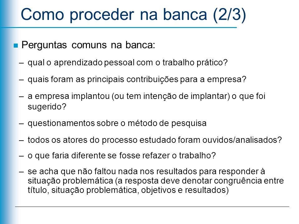 Como proceder na banca (2/3) n Perguntas comuns na banca: –qual o aprendizado pessoal com o trabalho prático? –quais foram as principais contribuições