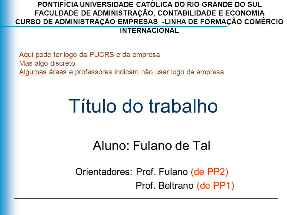 Título do trabalho Aluno: Fulano de Tal Orientadores: Prof. Fulano (de PP2) Prof. Beltrano (de PP1) Aqui pode ter logo da PUCRS e da empresa Mas algo
