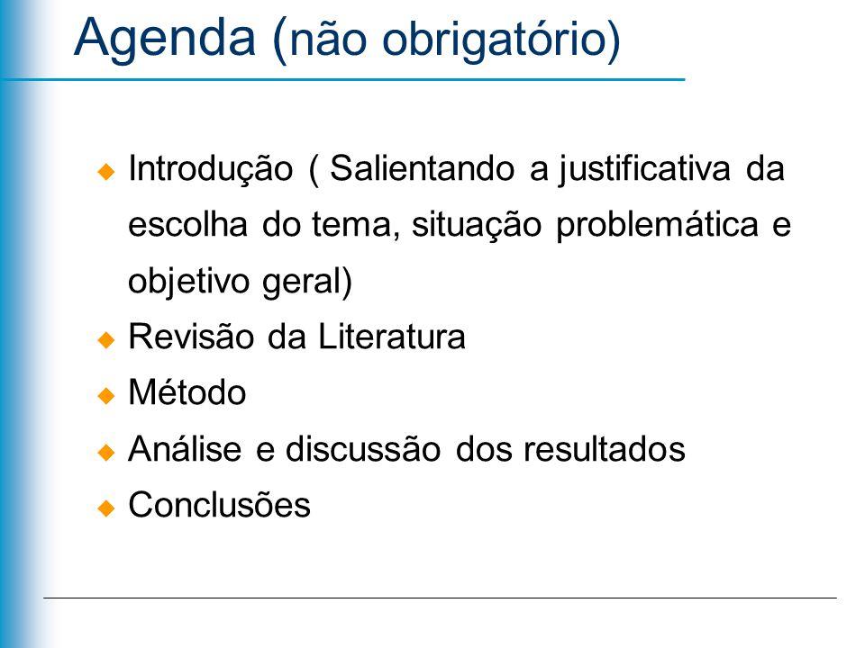 Agenda ( não obrigatório) Introdução ( Salientando a justificativa da escolha do tema, situação problemática e objetivo geral) Revisão da Literatura M