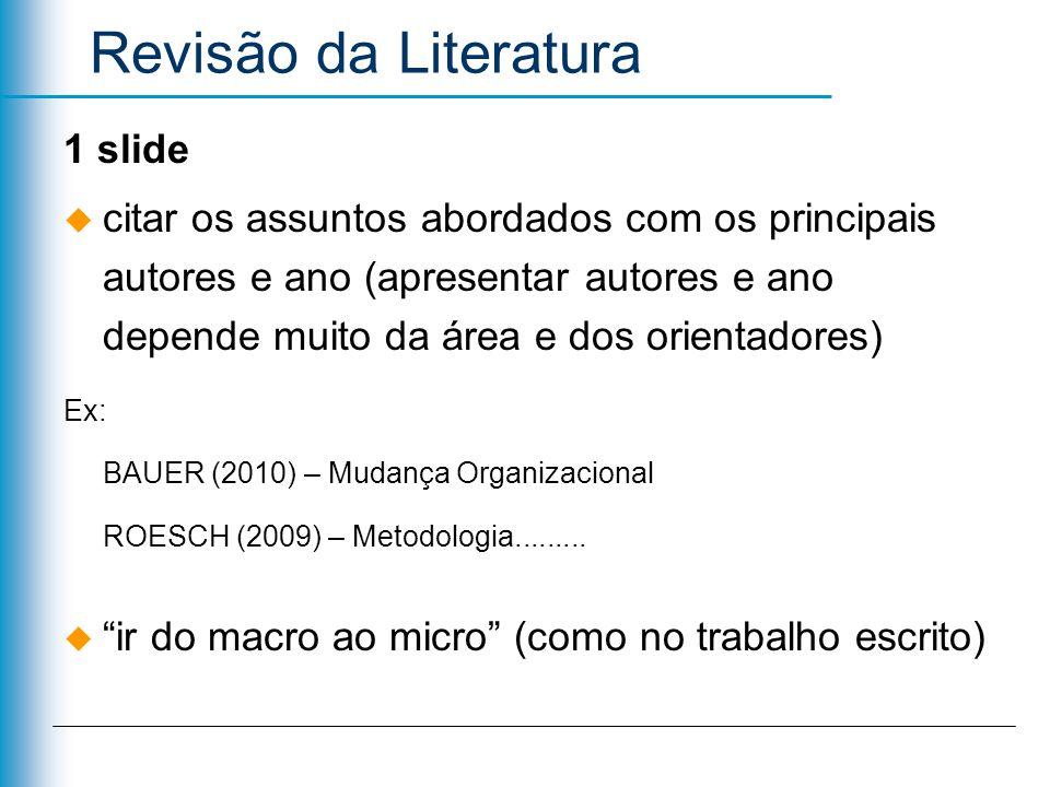 Revisão da Literatura 1 slide citar os assuntos abordados com os principais autores e ano (apresentar autores e ano depende muito da área e dos orient