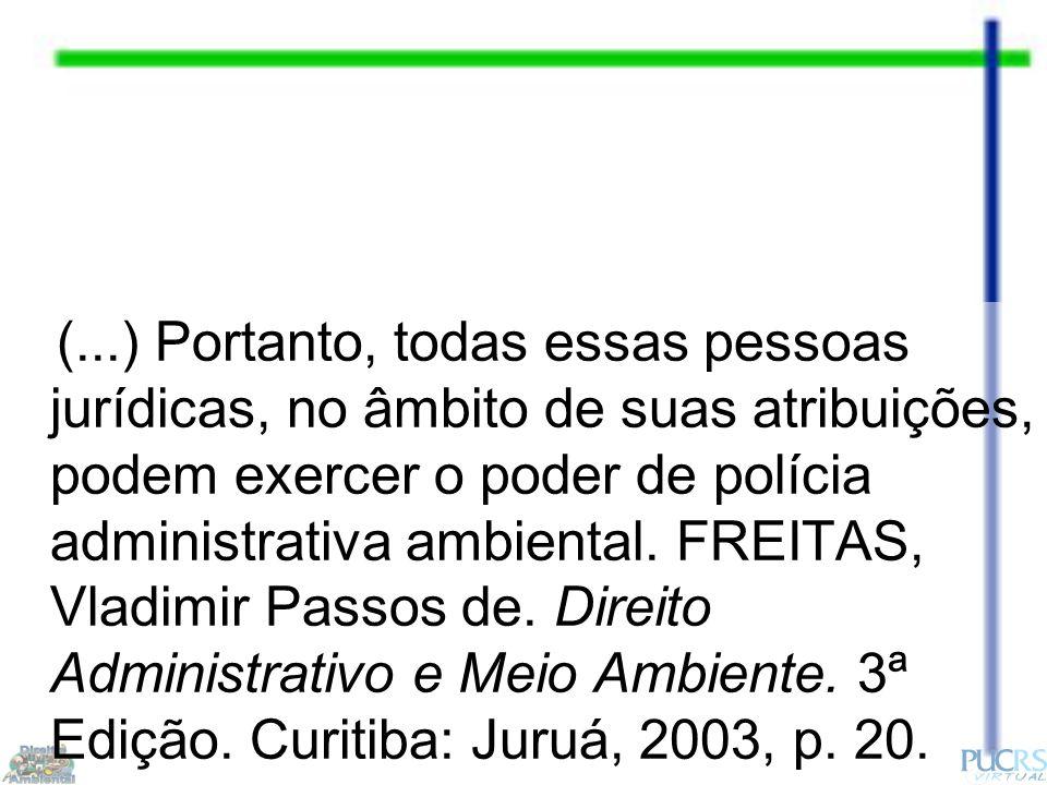 (...) Portanto, todas essas pessoas jurídicas, no âmbito de suas atribuições, podem exercer o poder de polícia administrativa ambiental.