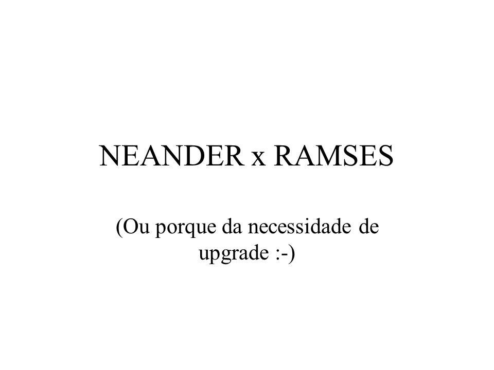 NEANDER x RAMSES (Ou porque da necessidade de upgrade :-)