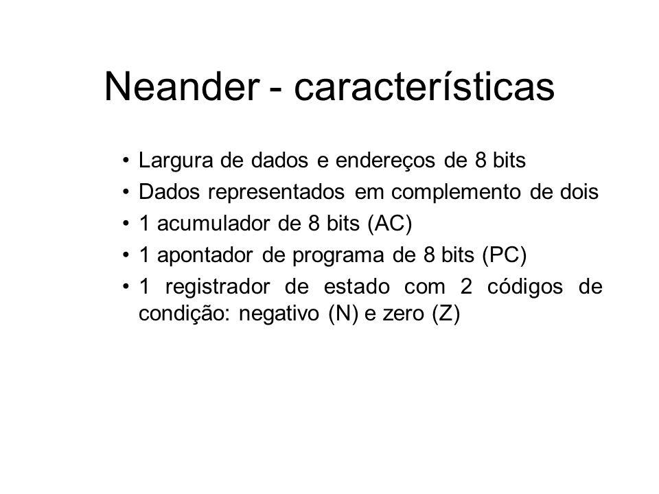 Neander - características Largura de dados e endereços de 8 bits Dados representados em complemento de dois 1 acumulador de 8 bits (AC) 1 apontador de