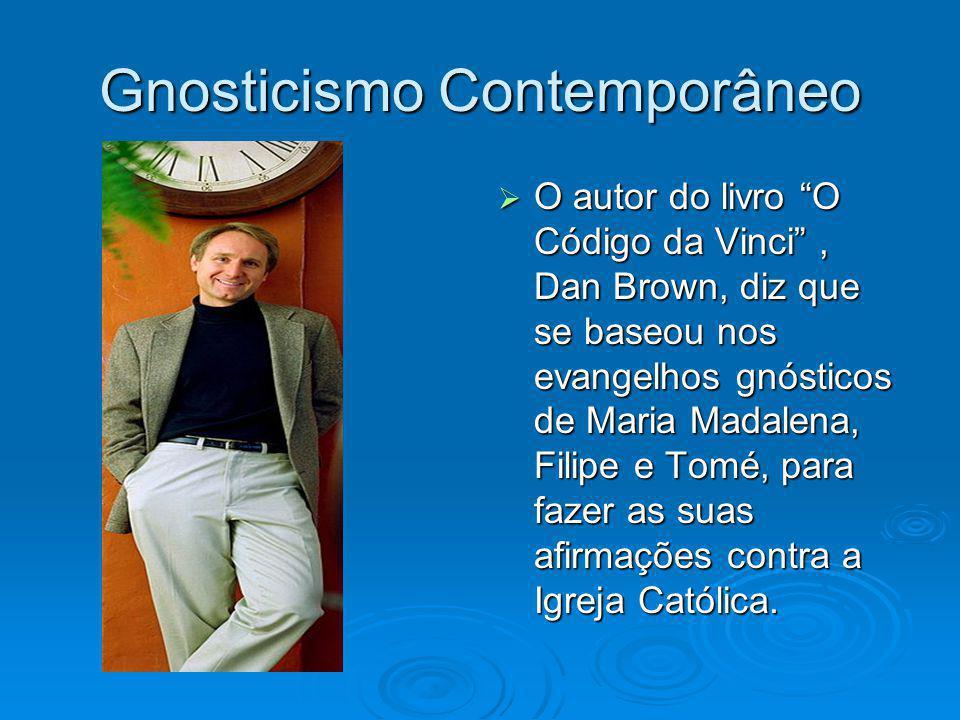 Gnosticismo Contemporâneo O autor do livro O Código da Vinci, Dan Brown, diz que se baseou nos evangelhos gnósticos de Maria Madalena, Filipe e Tomé,