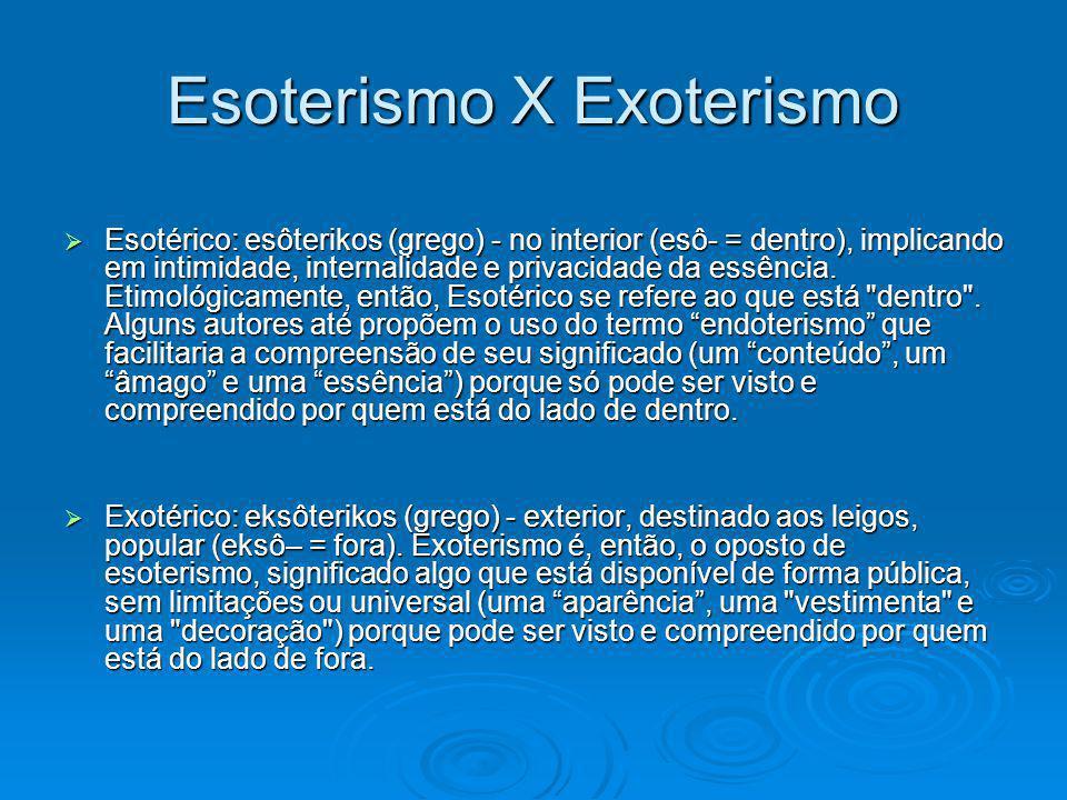 Esoterismo X Exoterismo Esotérico: esôterikos (grego) - no interior (esô- = dentro), implicando em intimidade, internalidade e privacidade da essência