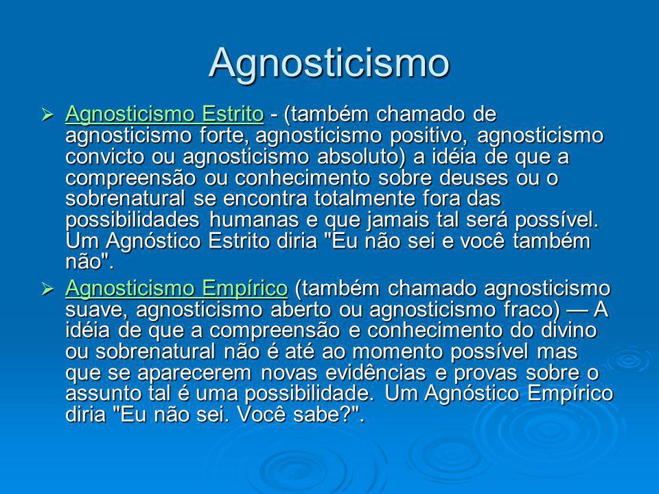 Agnosticismo Agnosticismo Estrito - (também chamado de agnosticismo forte, agnosticismo positivo, agnosticismo convicto ou agnosticismo absoluto) a id