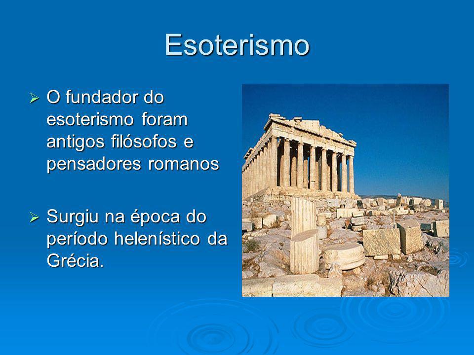 Esoterismo O fundador do esoterismo foram antigos filósofos e pensadores romanos O fundador do esoterismo foram antigos filósofos e pensadores romanos