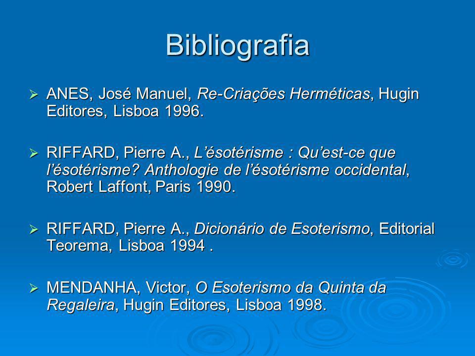 Bibliografia ANES, José Manuel, Re-Criações Herméticas, Hugin Editores, Lisboa 1996. ANES, José Manuel, Re-Criações Herméticas, Hugin Editores, Lisboa