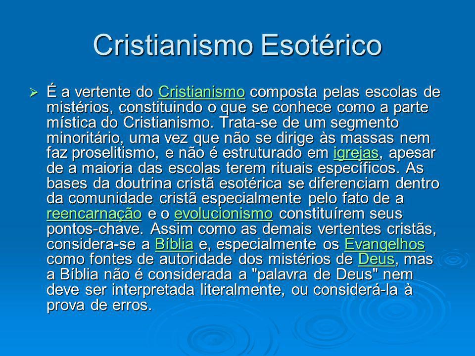 Cristianismo Esotérico É a vertente do Cristianismo composta pelas escolas de mistérios, constituindo o que se conhece como a parte mística do Cristia