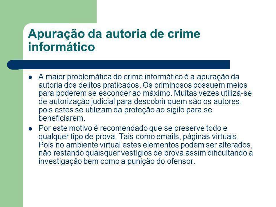 Apuração da autoria de crime informático A maior problemática do crime informático é a apuração da autoria dos delitos praticados. Os criminosos possu