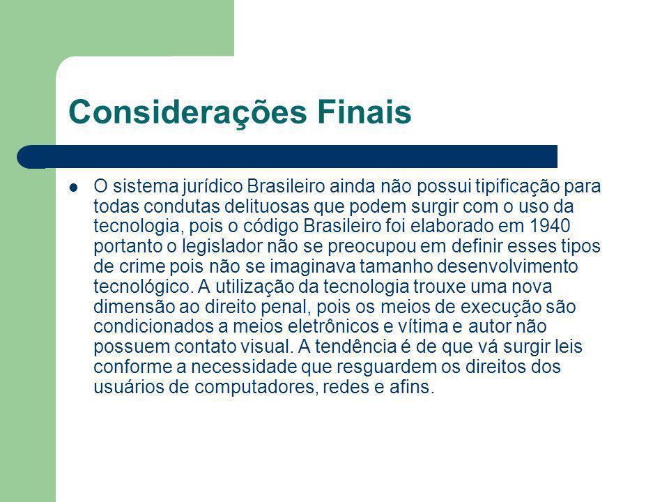 Considerações Finais O sistema jurídico Brasileiro ainda não possui tipificação para todas condutas delituosas que podem surgir com o uso da tecnologi