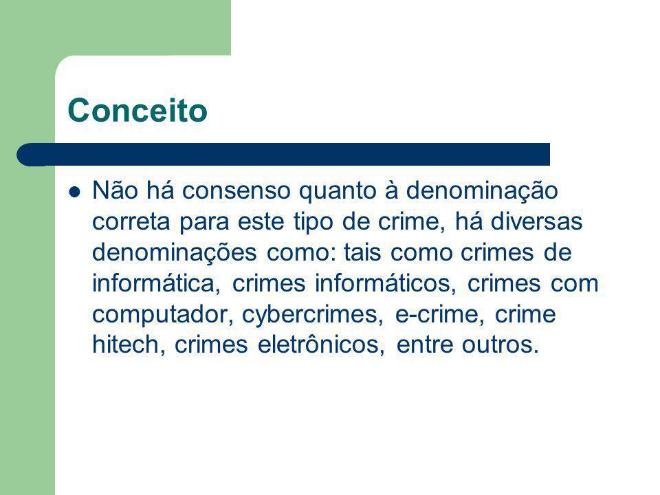 Conceito Não há consenso quanto à denominação correta para este tipo de crime, há diversas denominações como: tais como crimes de informática, crimes
