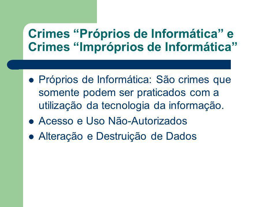 Crimes Próprios de Informática e Crimes Impróprios de Informática Próprios de Informática: São crimes que somente podem ser praticados com a utilizaçã