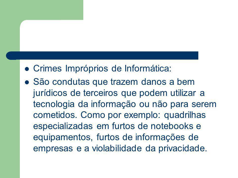 Crimes Impróprios de Informática: São condutas que trazem danos a bem jurídicos de terceiros que podem utilizar a tecnologia da informação ou não para