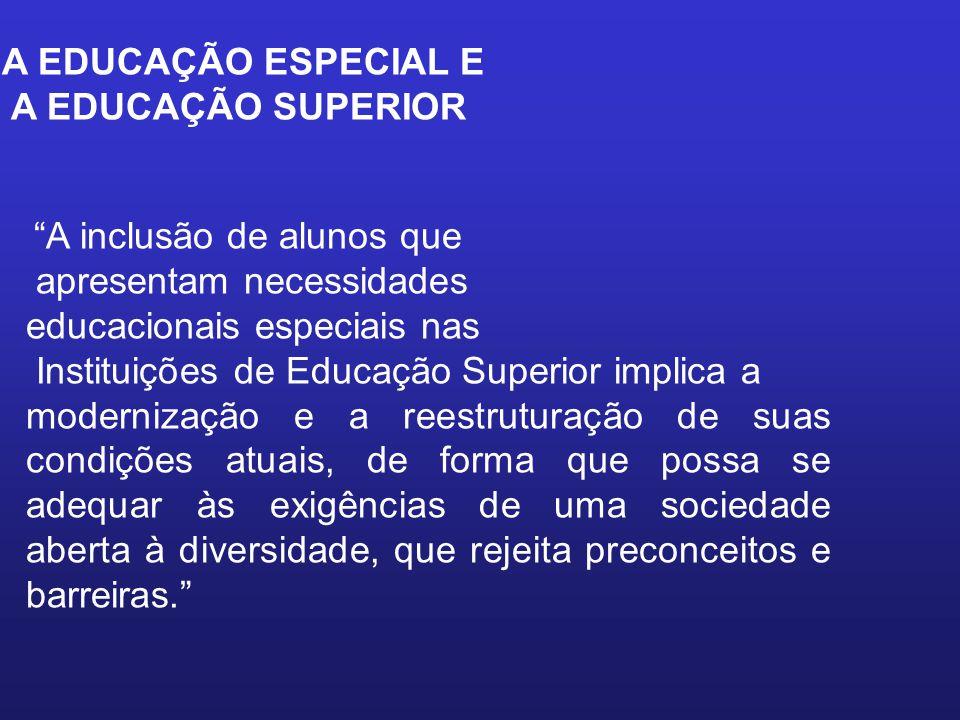A EDUCAÇÃO ESPECIAL E A EDUCAÇÃO SUPERIOR A inclusão de alunos que apresentam necessidades educacionais especiais nas Instituições de Educação Superio
