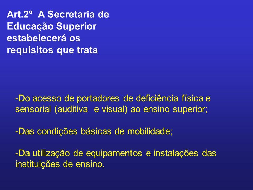 Art.2º A Secretaria de Educação Superior estabelecerá os requisitos que trata -Do acesso de portadores de deficiência física e sensorial (auditiva e v
