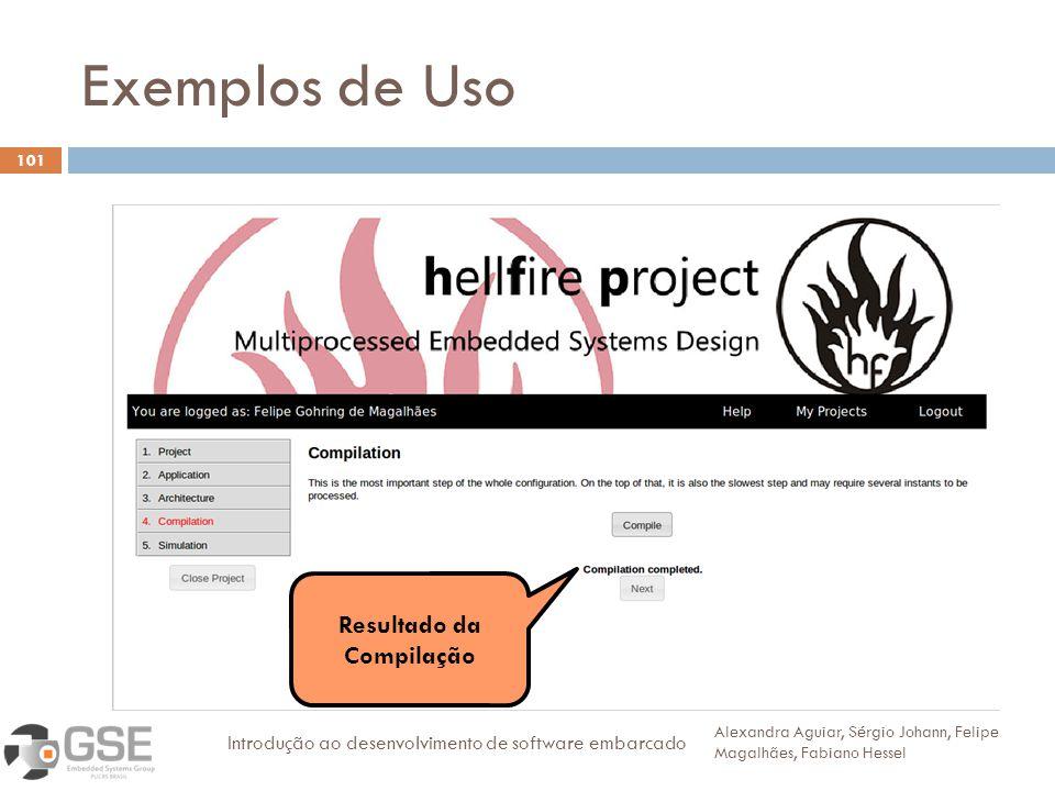 Exemplos de Uso 101 Alexandra Aguiar, Sérgio Johann, Felipe Magalhães, Fabiano Hessel Introdução ao desenvolvimento de software embarcado 3 Resultado da Compilação