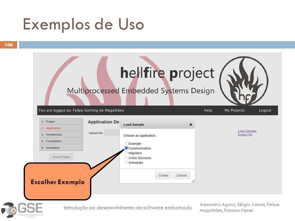 Exemplos de Uso 106 Alexandra Aguiar, Sérgio Johann, Felipe Magalhães, Fabiano Hessel Introdução ao desenvolvimento de software embarcado Escolher Exemplo