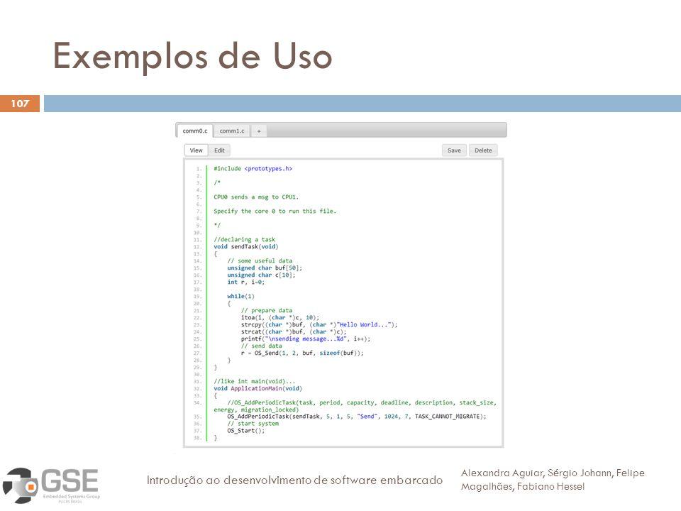 Exemplos de Uso 107 Alexandra Aguiar, Sérgio Johann, Felipe Magalhães, Fabiano Hessel Introdução ao desenvolvimento de software embarcado