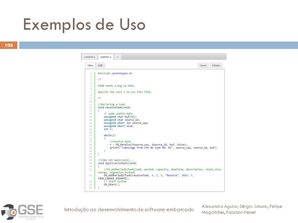 Exemplos de Uso 108 Alexandra Aguiar, Sérgio Johann, Felipe Magalhães, Fabiano Hessel Introdução ao desenvolvimento de software embarcado